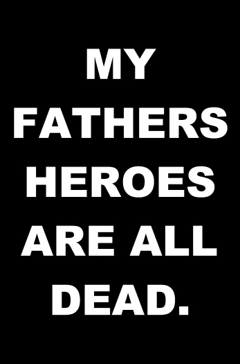 MY-FATHERS-HEROES-ARE-ALL-DEAD